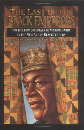 The Last of the Black Emperors: The Hollow Comeback of Marion Barry in a New Age of Black Leaders 9780963124661