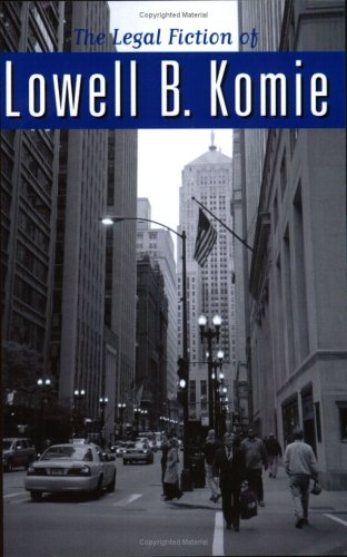 The Legal Fiction of Lowell B. Komie 9780964195752