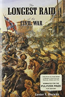 The Longest Raid of the Civil War: Little-Known & Untold Stories of Morgan's Raid Into Kentucky, Indiana & Ohio 9780967026725