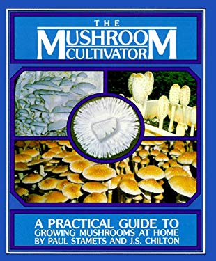 The Mushroom Cultivator: A Practical Guide to Growing Mushrooms at Home 9780961079802