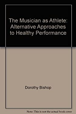 The Musician as Athlete: Alternative Approaches to Healthy Performance