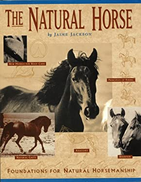The Natural Horse: Foundations for Natural Horsemanship 9780965800709
