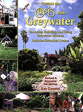 The New Create an Oasis with Greywater: Choosing, Building, and Using Greywater Systems, Includes Branched Drains 9780964343399