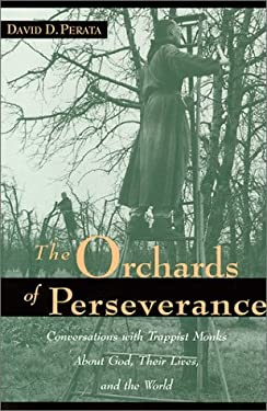 The Orchards of Perseverance: Conversations with Trappist Monks about God, Their Lives, and the World 9780967213507