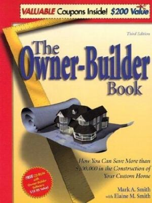 The Owner-Builder Book: How You Can Save More Than $100,000 in the Constuction of Your Custom Home 9780966142884