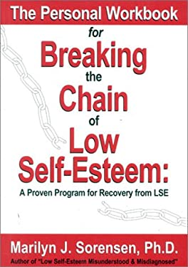 The Personal Workbook for Breaking the Chain of Low Self-Esteem: A Proven Program of Recovery from Lse 9780966431537