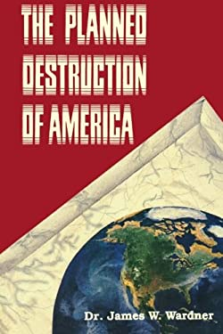 The Planned Destruction of America 9780963219053