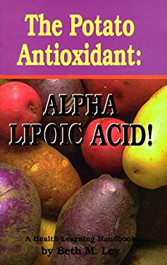 The Potato Antioxidant: Alpha Lipoic Acid: A Health Learning Handbook 9780964270367
