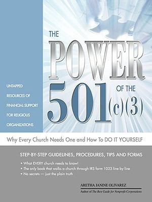 The Power of the 501(c)(3) and Why Every Church Need One and How to Do It Yourself 9780967090924