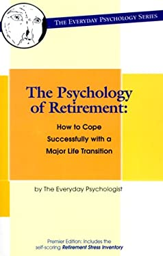 The Psychology of Retirement: How to Cope Successfully with a Major Life Transition 9780966841725