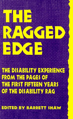 The Ragged Edge: The Disability Experience from the Pages of the Disability Rag 9780962706455