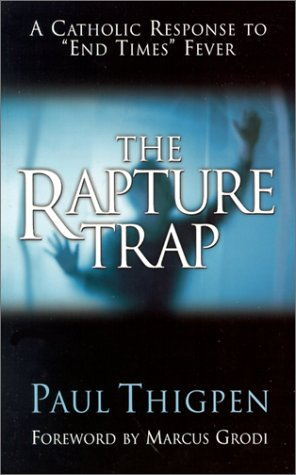 """The Rapture Trap: A Catholic Response to """"End Times"""" Fever"""