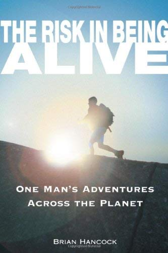 The Risk in Being Alive: One Man's Adventures Across the Planet 9780965925884