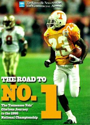 The Road to Number 1: The Tennessee Vols' Glourious Journey to the 1998 National Championship 9780966078879