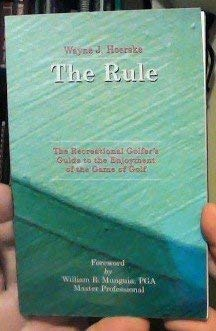 The Rule: The Recreational Golfer's Guide to the Enjoyment of the Game of Golf