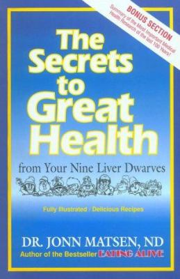 The Secrets to Great Health: From Your Nine Liver Dwarves 9780968285305