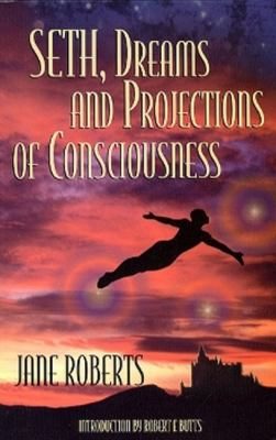 Seth, Dreams and Projections of Consciousness 9780965285544