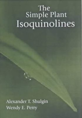 The Simple Plant Isoquinolines 9780963009623