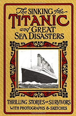 The Sinking of the Titanic and Great Sea Disasters 9780966523300
