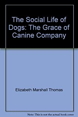 The Social Life of Dogs: The Grace of Canine Company
