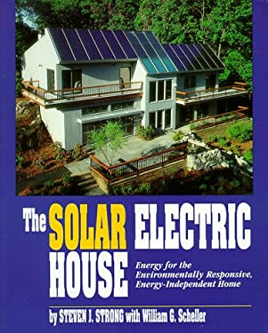 The Solar Electric House: Energy for the Environmentally-Responsive, Energy-Independent Home 9780963738325
