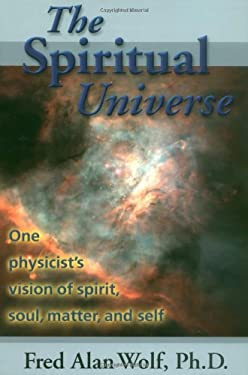 The Spiritual Universe: One Physicist's Vision of Spirit, Soul, Matter and Self 9780966132717