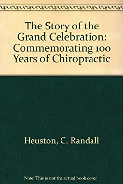 The Story of the Grand Celebration: Commemorating 100 Years of Chiropractic