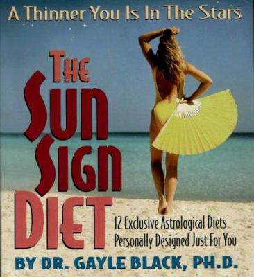 The Sun Sign Diet: 12 Exclusive Astrological Diets Personally Designed Just for You 9780965151122