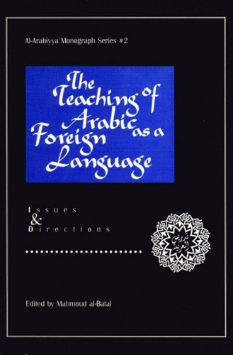 The Teaching of Arabic as a Foreign Language: Issues and Directions 9780962153099