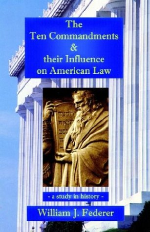 The Ten Commandments & Their Influence on American Law - A Study in History 9780965355728