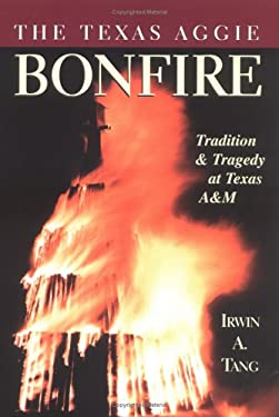 The Texas Aggie Bonfire: Tradition and Tragedy at Texas A&M 9780967943305