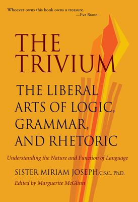 The Trivium: The Liberal Arts of Logic, Grammar, and Rhetoric 9780967967509