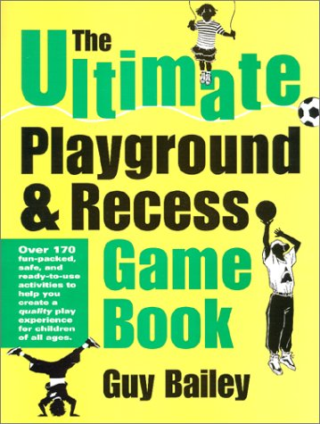 The Ultimate Playground & Recess Game Book 9780966972726