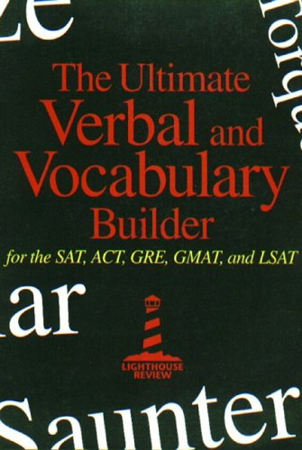 The Ultimate Verbal and Vocabulary Builder for SAT, ACT, GRE, GMAT, and LSAT 9780967759418