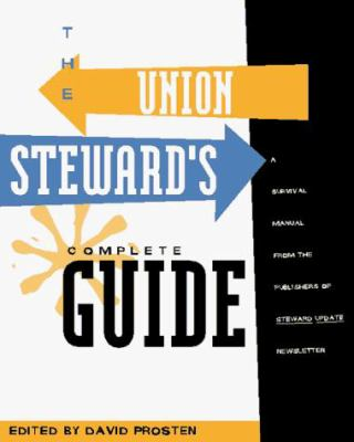 The Union Steward's Complete Guide: A Survival Manual 9780965948609