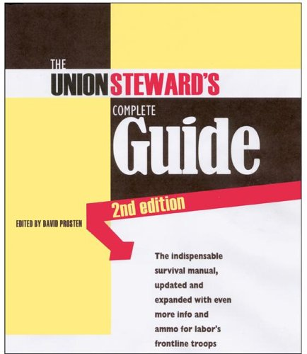The Union Steward's Complete Guide: A Survival Manual 9780965948623