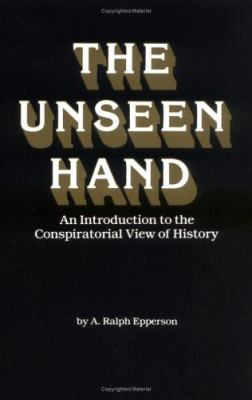 The Unseen Hand: An Introduction to the Conspiratorial View of History 9780961413507