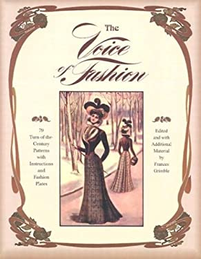 The Voice of Fashion: 79 Turn-of-the-Century Patterns with Instructions and Fashion Plates 9780963651723