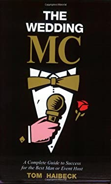The Wedding MC: A Complete Guide to Success for the Best Man or Event Host 9780969705123