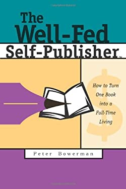 The Well-Fed Self-Publisher: How to Turn One Book Into a Full-Time Living 9780967059860