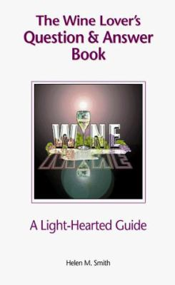 The Wine Lover's Question & Answer Book: A Light-Hearted Guide 9780966404609