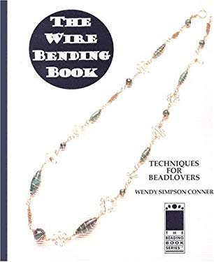 The Wire Bending Book: Techniques for Beadlovers 9780964595798