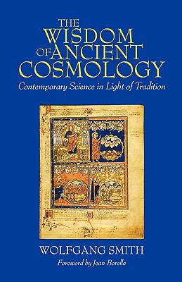 The Wisdom of Ancient Cosmology: Contemporary Science in Light of Tradition 9780962998478
