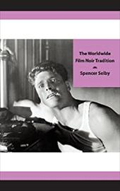 The Worldwide Film Noir Tradition: The Complete Reference to Classic Dark Cinema from America, Britain, France and Other Countries 20970013