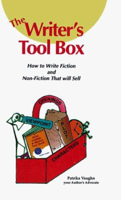 The Writer's Tool Box: How to Write Fiction and Non-Fiction That Will Sell