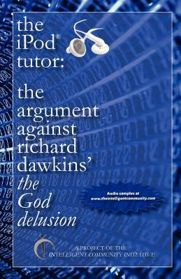 The iPod Tutor: The Argument Against Richard Dawkins' the God Delusion 9780962098130