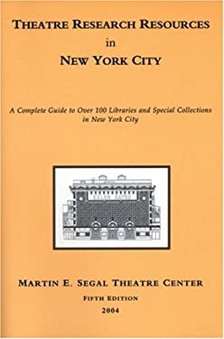 Theatre Research Resources in New York City: A Complete Guide to Over 100 Libraries and Special Collections in New York City 9780966615272
