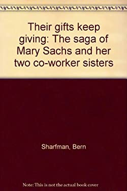 Their Gifts Keep Giving: The Saga of Mary Sachs and Her Two Co-Worker Sisters