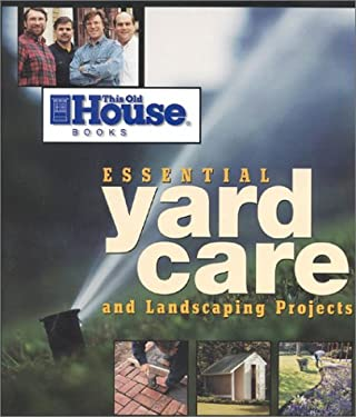 This Old House Essential Yard Care and Landscaping Projects: Step-By-Step Projects for Your Home and Yard 9780966675351