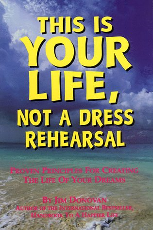 This is Your Life, Not a Dress Rehearsal: Proven Principles for Creating the Life of Your Dreams 9780965053426